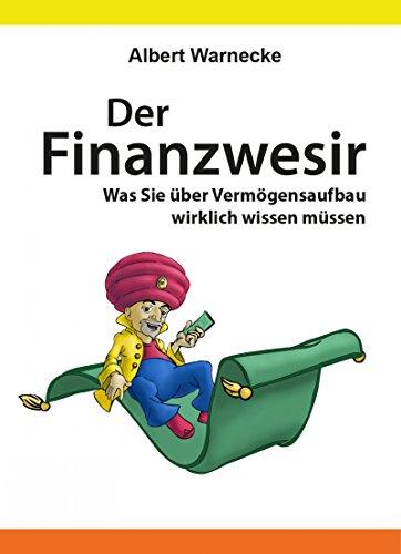 Der Finanzwesir - Was Sie über Vermögensaufbau wirklich wissen müssen. Intelligent Geld anlegen und finanzielle Freiheit erlangen mit ETF und Index-Fonds: ... Funds eine solide Altersvorsorge aufbauen