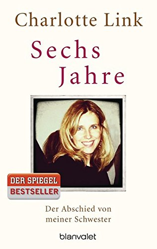 Buchseite und Rezensionen zu 'Sechs Jahre: Der Abschied von meiner Schwester' von Charlotte Link