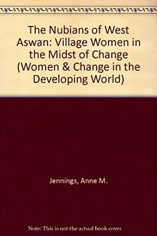 The Nubians of West Aswan: Village Women in the Midst of Change (Women and Change in the Developing World)