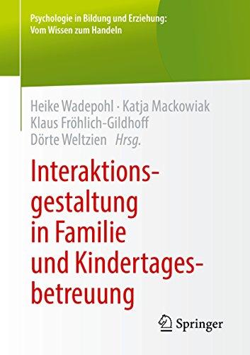 Interaktionsgestaltung in Familie und Kindertagesbetreuung (Psychologie in Bildung und Erziehung: Vom Wissen zum Handeln)