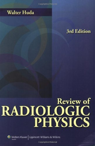 Review of Radiologic Physics by Walter Huda (2009-08-01)