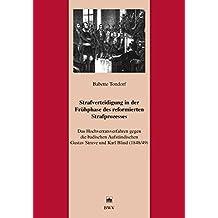 Strafverteidigung in der Frühphase des reformierten Strafprozesses: Das Hochverratsverfahren gegen die badischen Aufständischen Gustav Struve und Karl (Juristische Zeitgeschichte. Abt. 7)