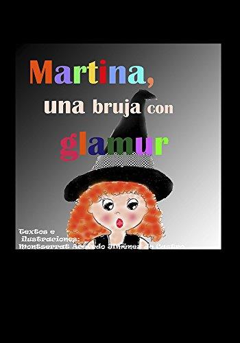 Martina, una bruja con glamur: Una brujita valiente y decidida. (Spanish Edition)