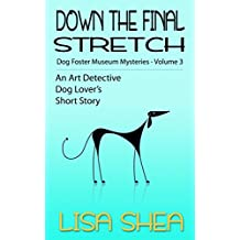 Down the Final Stretch: Dog Fosterer Museum Mysteries (An Art Detective Dog Lover's Short Story Book 3)