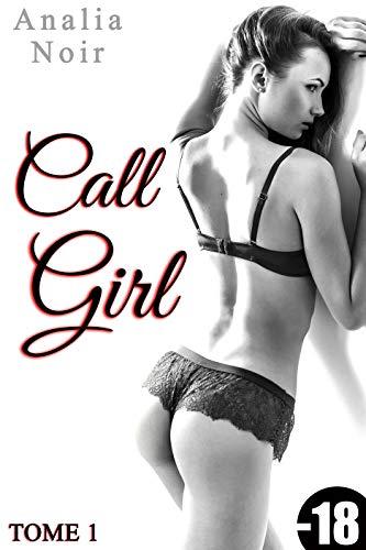 Couverture du livre Call Girl (Tome 1): (Érotique Adulte, Interdit Au Moins de 18 ans)