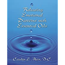 Releasing Emotional Patterns with Essential Oils: 2018 Edition (English Edition)