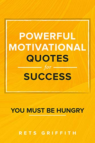 Powerful Motivational Quotes For Success You Must Be Hungry