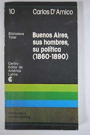 Buenos aires, sus hombres, su política (1860-1890)
