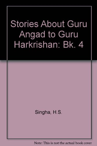 Stories About Guru Angad to Guru Harkrishan: Bk. 4 por H.S. Singha