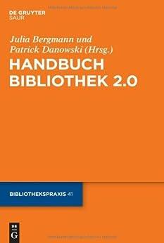 Handbuch Bibliothek 2.0 (Bibliotheks- und Informationspraxis)