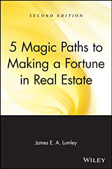 5 Magic Paths to Making a Fortune in Real Estate von [Lumley, James E. A.]