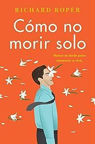 How Not to Die Alone \ Cómo No Morir Solo par Richard Roper