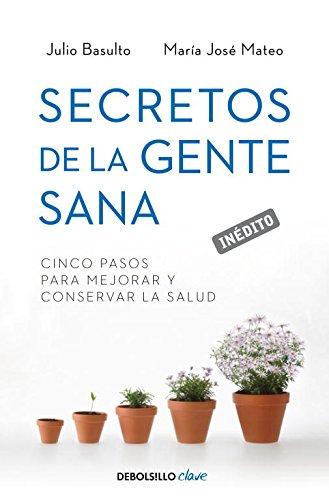 Secretos de la gente sana: Cinco pasos para mejorar y conservar la salud (CLAVE) por Julio Basulto