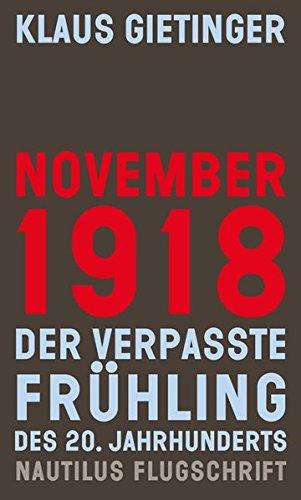 November 1918 - Der verpasste Frühling des 20. Jahrhunderts (Nautilus Flugschrift)
