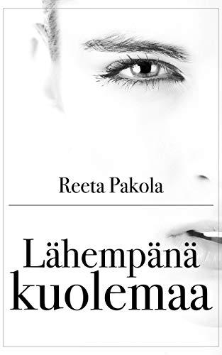 Lähempänä kuolemaa (Finnish Edition) por Reeta Pakola