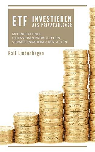 ETF Investieren als Privatanleger - mit Indexfonds eigenverantworlich den Vermögensaufbau gestalten