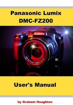 [(Panasonic Lumix DMC-Fz200 User's Manual)] [By (author) MR Graham Houghton] published on (December, 2013)