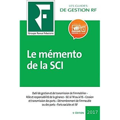 Le Mémento de la SCI 2018: Outil de gestion et de transmission de l'immobilier, rôle et responsabilité de la gérance, SCI à l'IR ou à l'IS, cession et ... ou des parts, parts sociales et ISF