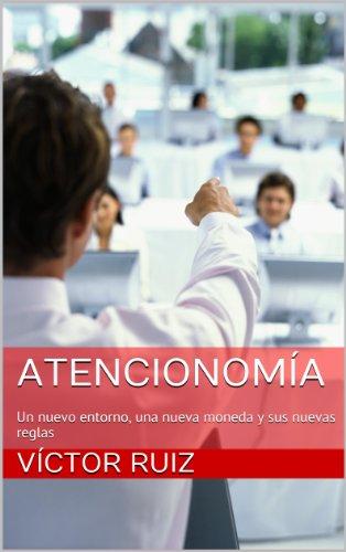Atencionomía: Un nuevo entorno, una nueva moneda y sus nuevas reglas por Víctor Ruiz
