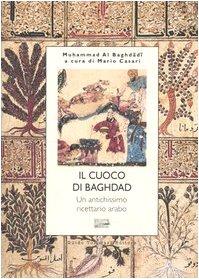 Il cuoco di Bagdad. Un antichissimo ricettario arabo