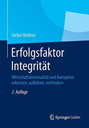 Erfolgsfaktor Integrität: Wirtschaftskriminalität und Korruption erkennen, aufklären, verhindern