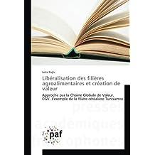 Libéralisation des filières agroalimentaires et création de valeur: Approche par la Chaine Globale de Valeur, CGV. L'exemple de la filière céréalière Tunisienne