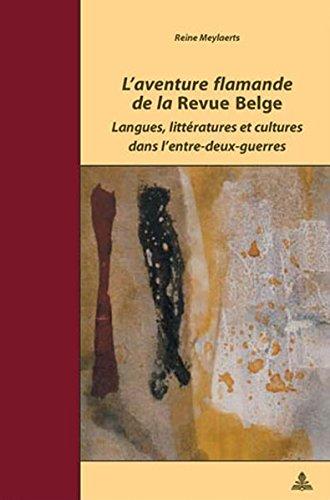 L'Aventure Flamande de la Revue Belge: Langues, Litteratures Et Cultures Dans L'Entre-Deux-Guerres (Documents Pour L'Histoire Des Francophonies. Europe)