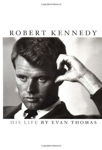 Robert Kennedy: His Life por Evan A. Thomas