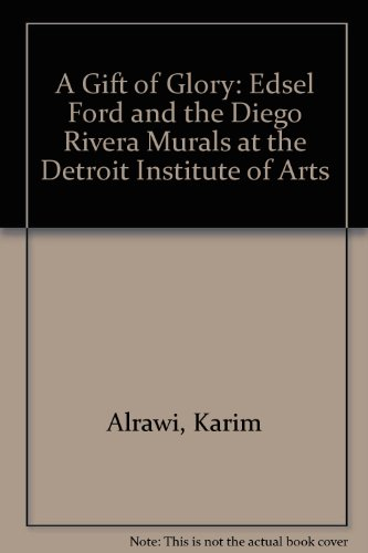 A Gift of Glory: Edsel Ford and the Diego Rivera Murals at the Detroit Institute of Arts par Karim Alrawi