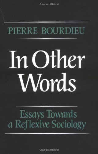 In Other Words: Essays Toward a Reflexive Sociology by Bourdieu, Pierre (1990) Paperback