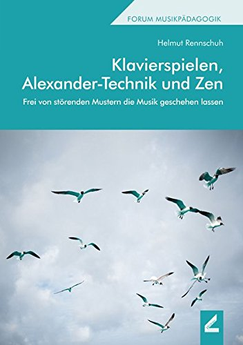 Klavierspielen, Alexander-Technik und Zen: Frei von störenden Mustern die Musik geschehen lassen (Hallesche Schriften zur Musikpädagogik)