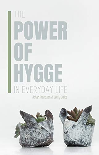 The Power of Hygge in Everyday Life: A realistic guide to using ...
