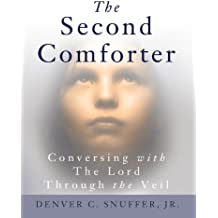 The Second Comforter: Conversing With the Lord Through the Veil (English Edition)