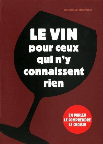 Le vin pour ceux qui n'y connaissent rien de Neiman. Ophlie (2012) Broch