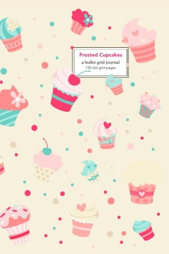 Frosted Cupcakes: Bullet Grid Journal, 150 Dot Grid Pages, 6