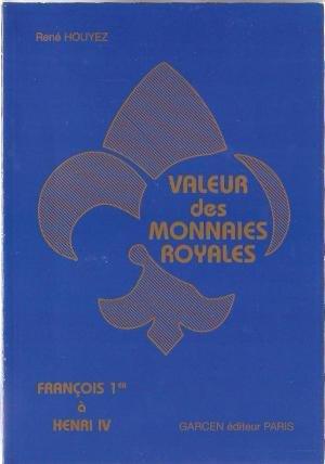 VALEUR DES MONNAIES ROYALES. : François 1er à Henri IV, 4ème édition