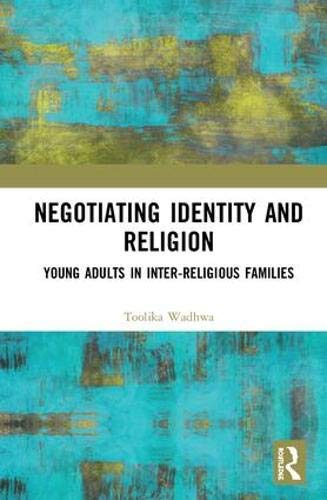 Negotiating Identity and Religion: Young Adults in Inter-religious Families (English Edition)