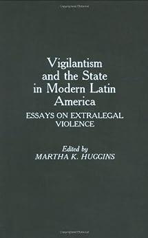 America essay extralegal in latin modern state vigilantism violence