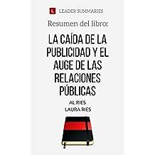 Resumen del libro La caída de la publicidad y el auge de las Relaciones Públicas, de Al Ries y Laura Ries: Cómo utilizar las relaciones públicas para construir marcas creíbles