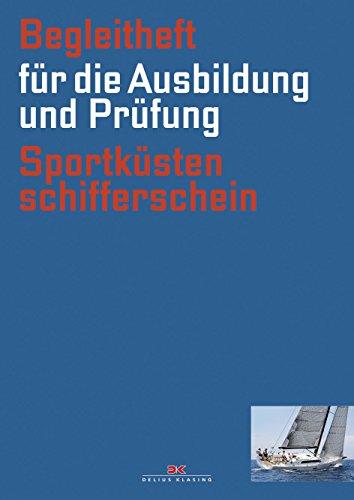 Begleitheft Sportküstenschifferschein: Für die Ausbildung und Prüfung (gültig ab 1.10.2013)