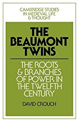 The Beaumont Twins: The Roots and Branches of Power in the Twelfth Century (Cambridge Studies in Medieval Life and Thought: Fourth Series)