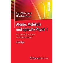Atome, Moleküle und optische Physik 1: Atome und Grundlagen ihrer Spektroskopie (Springer-Lehrbuch)