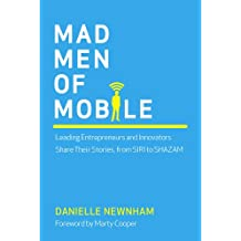 Mad Men of Mobile:  Leading Entrepreneurs and Innovators Share Their Stories, from SIRI to SHAZAM