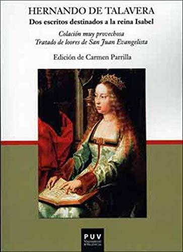 Dos escritos destinados a la reina Isabel: Colación muy provechosa,Tratado de loores de San Juan Evangelista / edición y estudio de Carmen Parr por Hernando de Talavera
