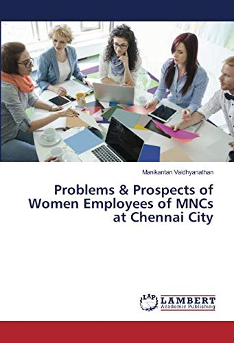 Problems & Prospects of Women Employees of MNCs at Chennai City