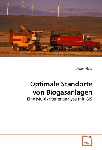 Optimale Standorte von Biogasanlagen: Eine Multikriterienanalyse mit GIS