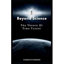 Beyond Science: The Theory Of Time Travel.