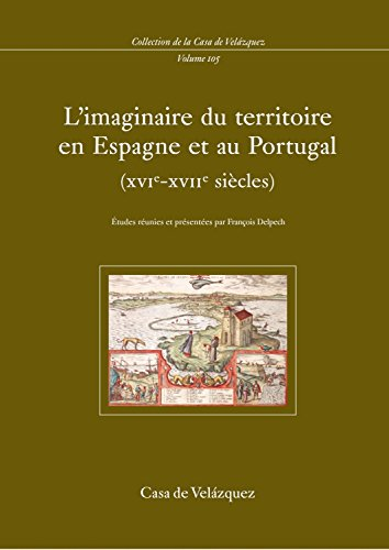 L'imaginaire du territoire en Espagne et au Portugal (XVIe - XVIIe siècles)