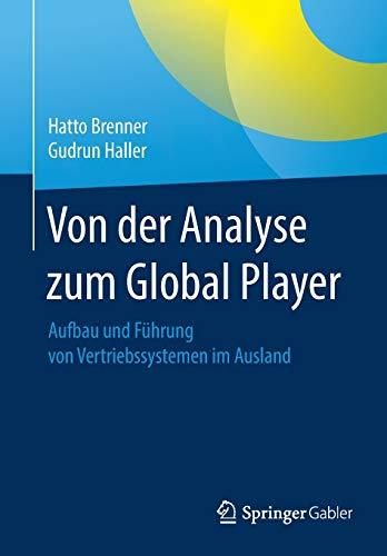 Von der Analyse zum Global Player: Aufbau und Führung von Vertriebssystemen im Ausland