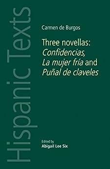 Carmen De Burgos: Three Novellas: Confidencias, La Mujer Fría And Puñal De Claveles (hispanic Texts Mup) por Abigail Lee Six
